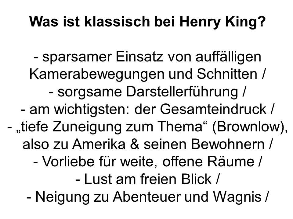 Was ist klassisch bei Henry King? - sparsamer Einsatz von auffälligen Kamerabewegungen und Schnitten / - sorgsame Darstellerführung / - am wichtigsten