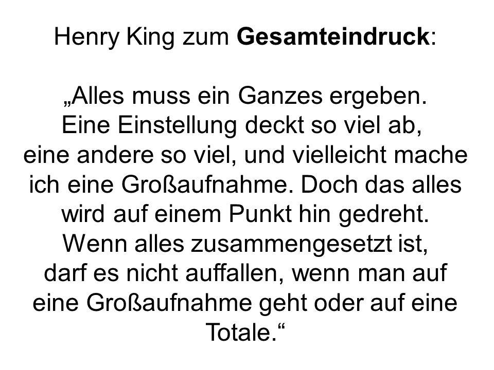 Henry King zum Gesamteindruck: Alles muss ein Ganzes ergeben. Eine Einstellung deckt so viel ab, eine andere so viel, und vielleicht mache ich eine Gr