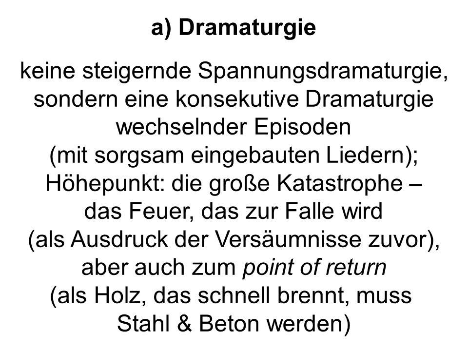 a) Dramaturgie keine steigernde Spannungsdramaturgie, sondern eine konsekutive Dramaturgie wechselnder Episoden (mit sorgsam eingebauten Liedern); Höh