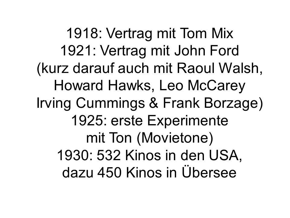 1918: Vertrag mit Tom Mix 1921: Vertrag mit John Ford (kurz darauf auch mit Raoul Walsh, Howard Hawks, Leo McCarey Irving Cummings & Frank Borzage) 1925: erste Experimente mit Ton (Movietone) 1930: 532 Kinos in den USA, dazu 450 Kinos in Übersee