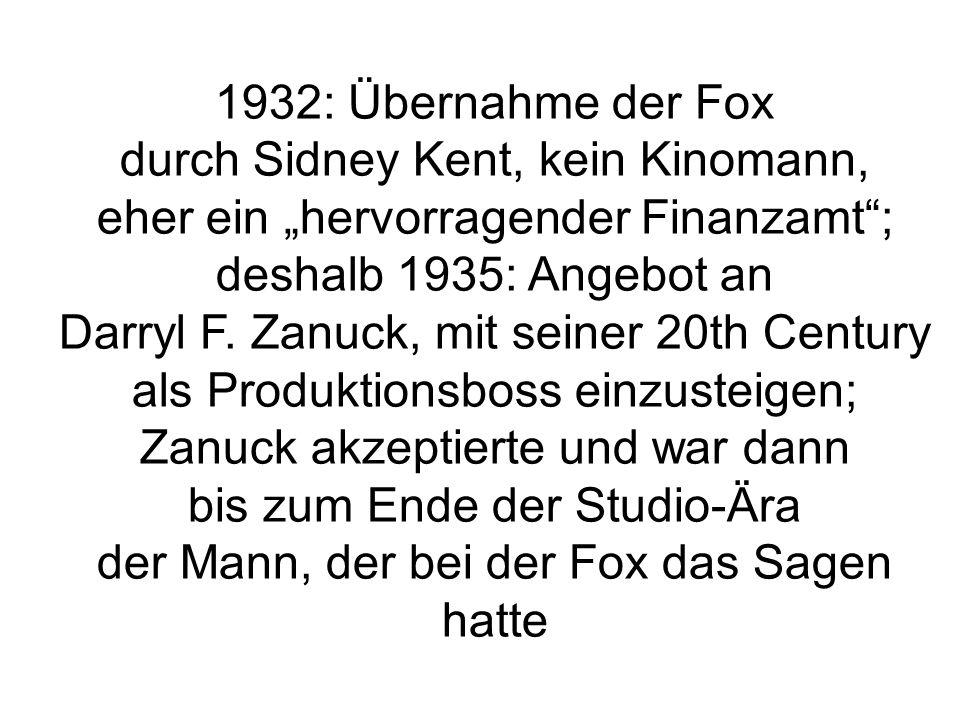 1932: Übernahme der Fox durch Sidney Kent, kein Kinomann, eher ein hervorragender Finanzamt; deshalb 1935: Angebot an Darryl F. Zanuck, mit seiner 20t