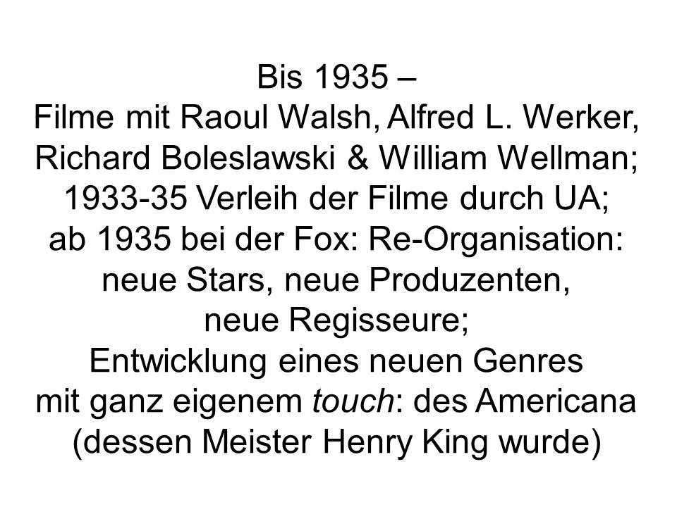 Bis 1935 – Filme mit Raoul Walsh, Alfred L. Werker, Richard Boleslawski & William Wellman; 1933-35 Verleih der Filme durch UA; ab 1935 bei der Fox: Re