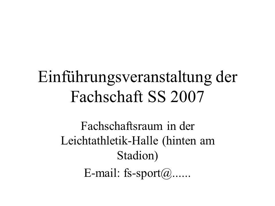 Einführungsveranstaltung der Fachschaft SS 2007 Fachschaftsraum in der Leichtathletik-Halle (hinten am Stadion) E-mail: fs-sport@......
