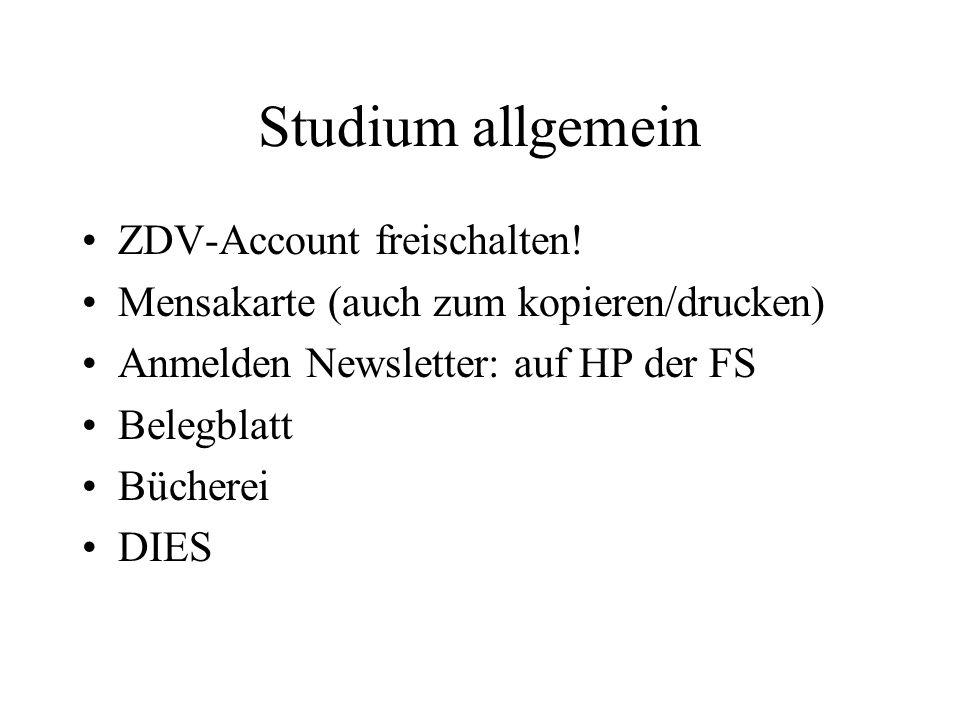 Studium allgemein ZDV-Account freischalten! Mensakarte (auch zum kopieren/drucken) Anmelden Newsletter: auf HP der FS Belegblatt Bücherei DIES