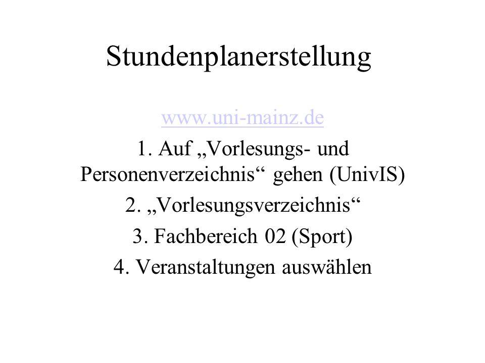 Stundenplanerstellung www.uni-mainz.de 1. Auf Vorlesungs- und Personenverzeichnis gehen (UnivIS) 2. Vorlesungsverzeichnis 3. Fachbereich 02 (Sport) 4.