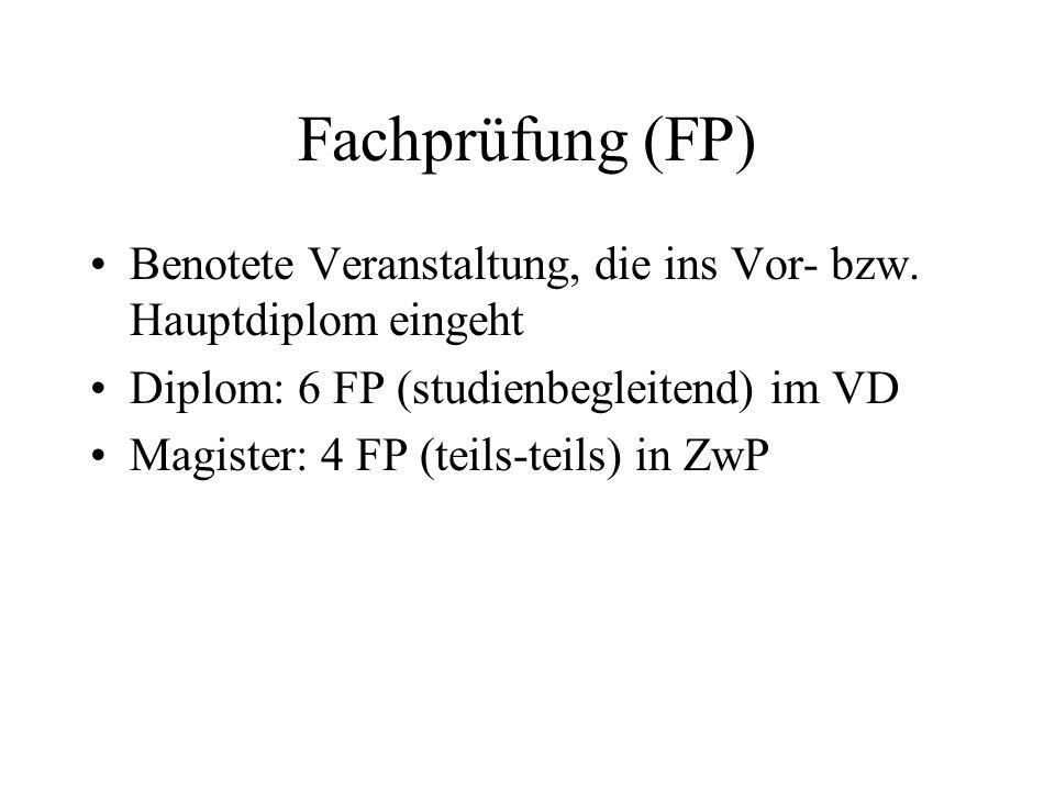Fachprüfung (FP) Benotete Veranstaltung, die ins Vor- bzw. Hauptdiplom eingeht Diplom: 6 FP (studienbegleitend) im VD Magister: 4 FP (teils-teils) in