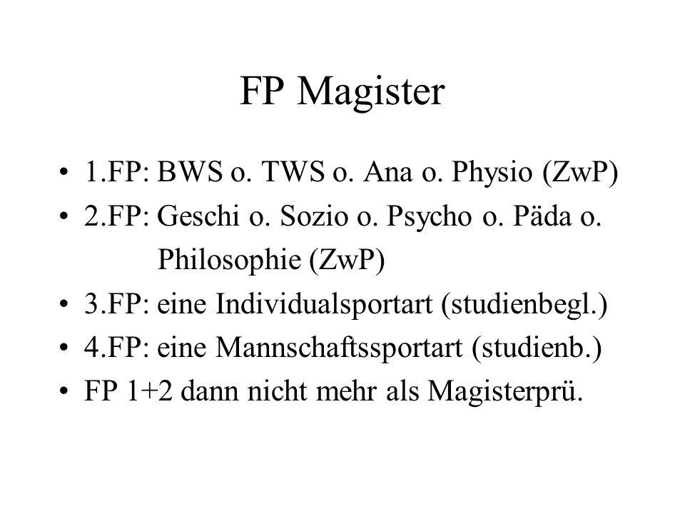 FP Magister 1.FP: BWS o. TWS o. Ana o. Physio (ZwP) 2.FP: Geschi o. Sozio o. Psycho o. Päda o. Philosophie (ZwP) 3.FP: eine Individualsportart (studie