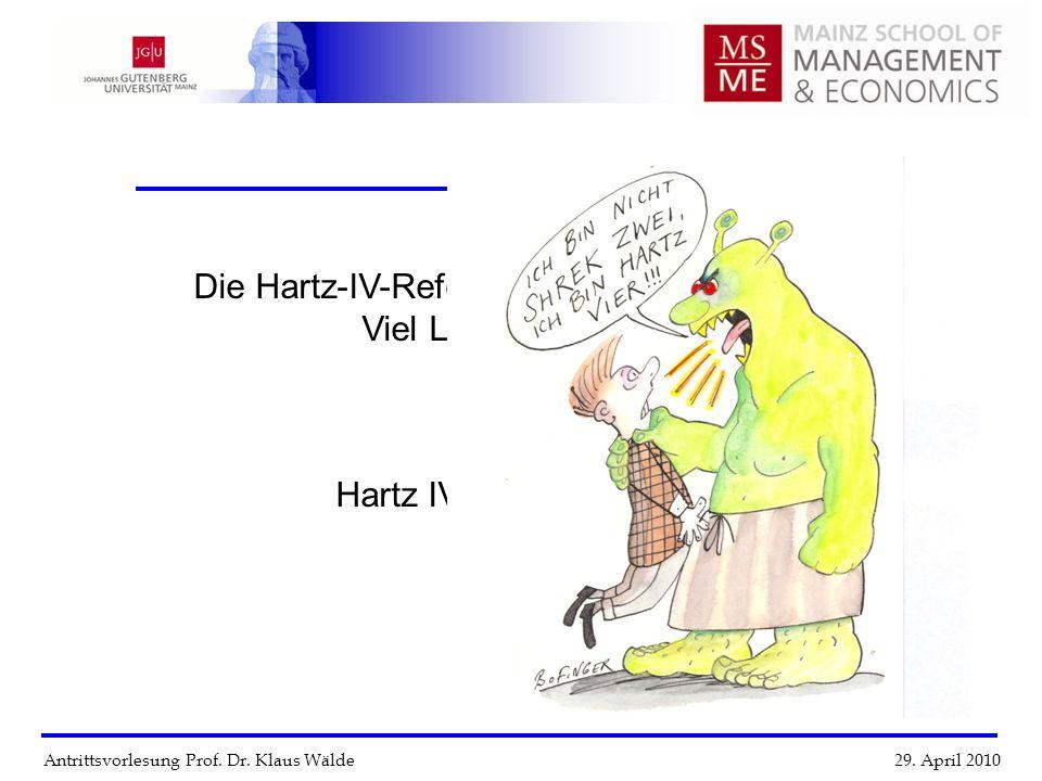 Antrittsvorlesung Prof. Dr. Klaus Wälde 29. April 2010 Die Hartz-IV-Reform des Arbeitsmarktes – Viel Lärm um Nichts oder Hartz IV und das Leben