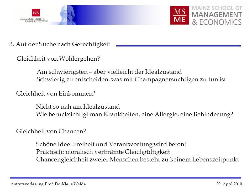 Antrittsvorlesung Prof. Dr. Klaus Wälde 29. April 2010 3. Auf der Suche nach Gerechtigkeit Gleichheit von Wohlergehen? Am schwierigsten – aber viellei