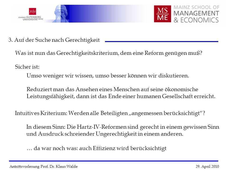 Antrittsvorlesung Prof. Dr. Klaus Wälde 29. April 2010 3. Auf der Suche nach Gerechtigkeit Was ist nun das Gerechtigkeitskriterium, dem eine Reform ge