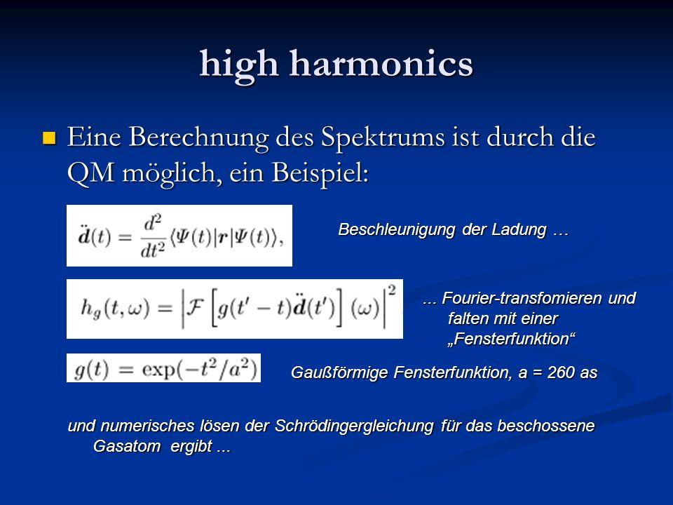 high harmonics Eine Berechnung des Spektrums ist durch die QM möglich, ein Beispiel: Eine Berechnung des Spektrums ist durch die QM möglich, ein Beisp
