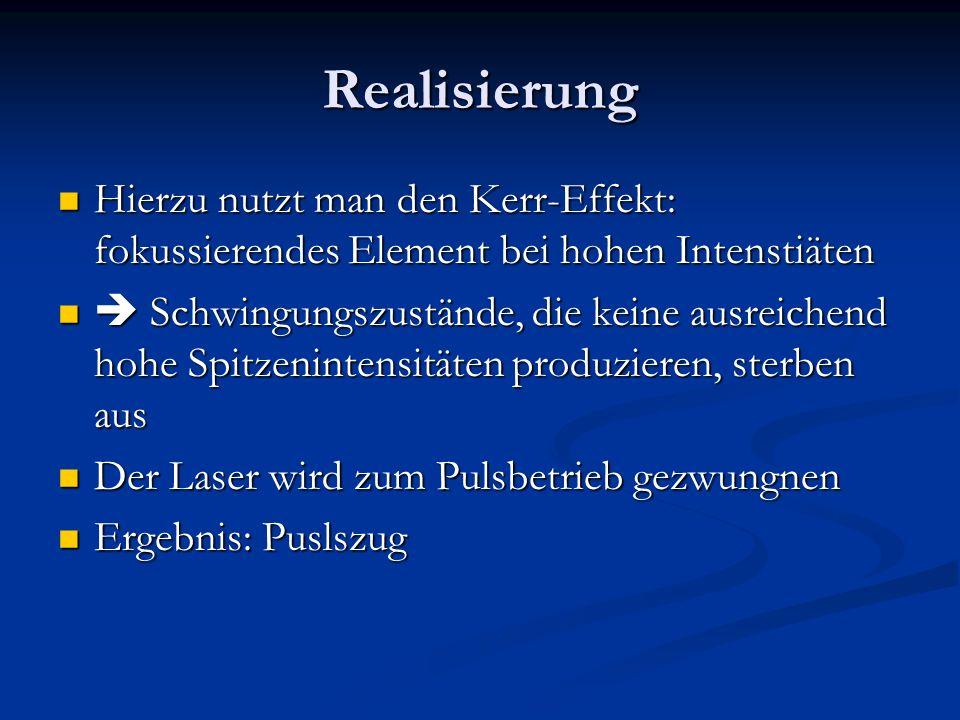 Realisierung Hierzu nutzt man den Kerr-Effekt: fokussierendes Element bei hohen Intenstiäten Hierzu nutzt man den Kerr-Effekt: fokussierendes Element