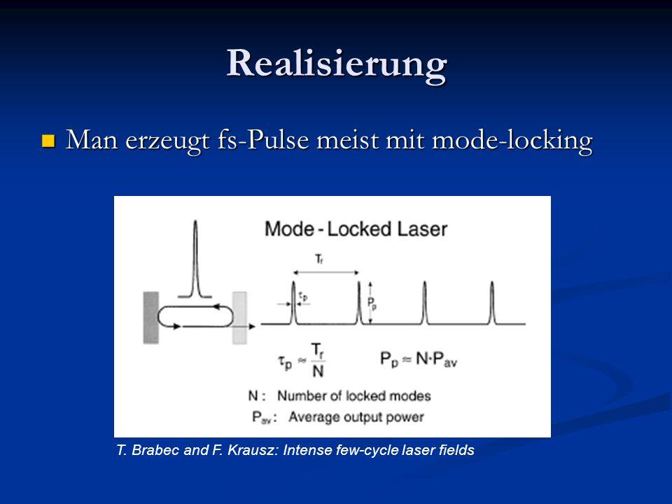 Realisierung Man erzeugt fs-Pulse meist mit mode-locking Man erzeugt fs-Pulse meist mit mode-locking T. Brabec and F. Krausz: Intense few-cycle laser