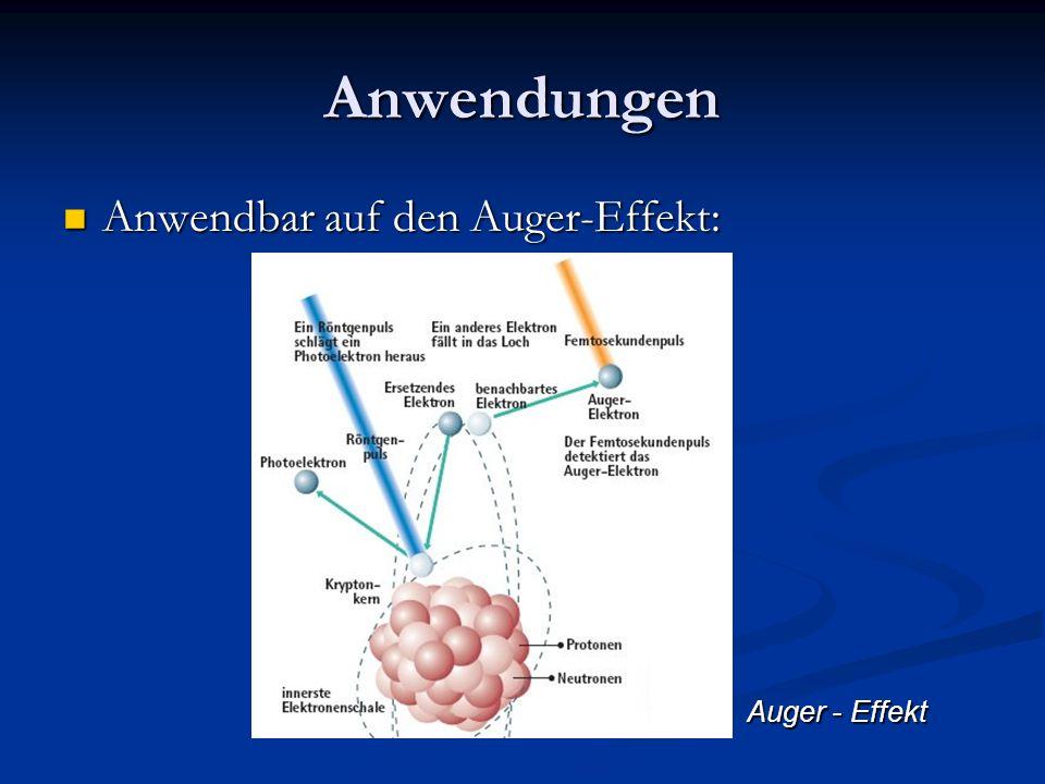 Anwendungen Anwendbar auf den Auger-Effekt: Anwendbar auf den Auger-Effekt: Auger - Effekt