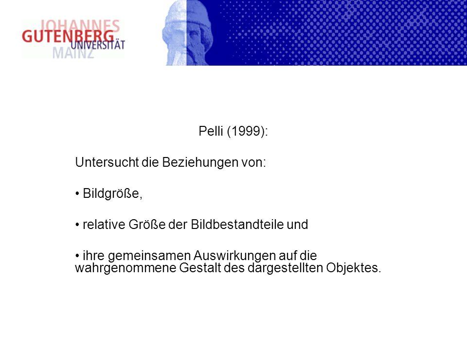 Pelli (1999): Untersucht die Beziehungen von: Bildgröße, relative Größe der Bildbestandteile und ihre gemeinsamen Auswirkungen auf die wahrgenommene G