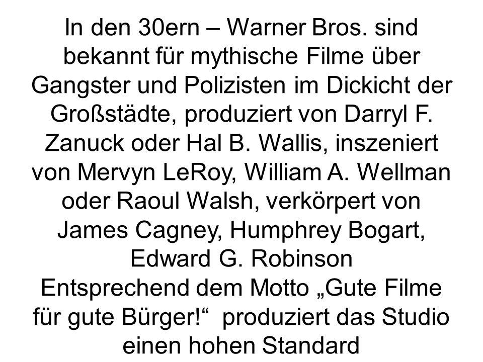 In den 30ern – Warner Bros. sind bekannt für mythische Filme über Gangster und Polizisten im Dickicht der Großstädte, produziert von Darryl F. Zanuck