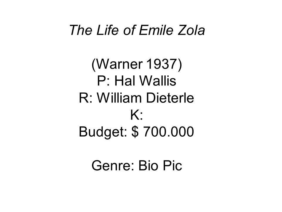 The Life of Emile Zola (Warner 1937) P: Hal Wallis R: William Dieterle K: Budget: $ Genre: Bio Pic