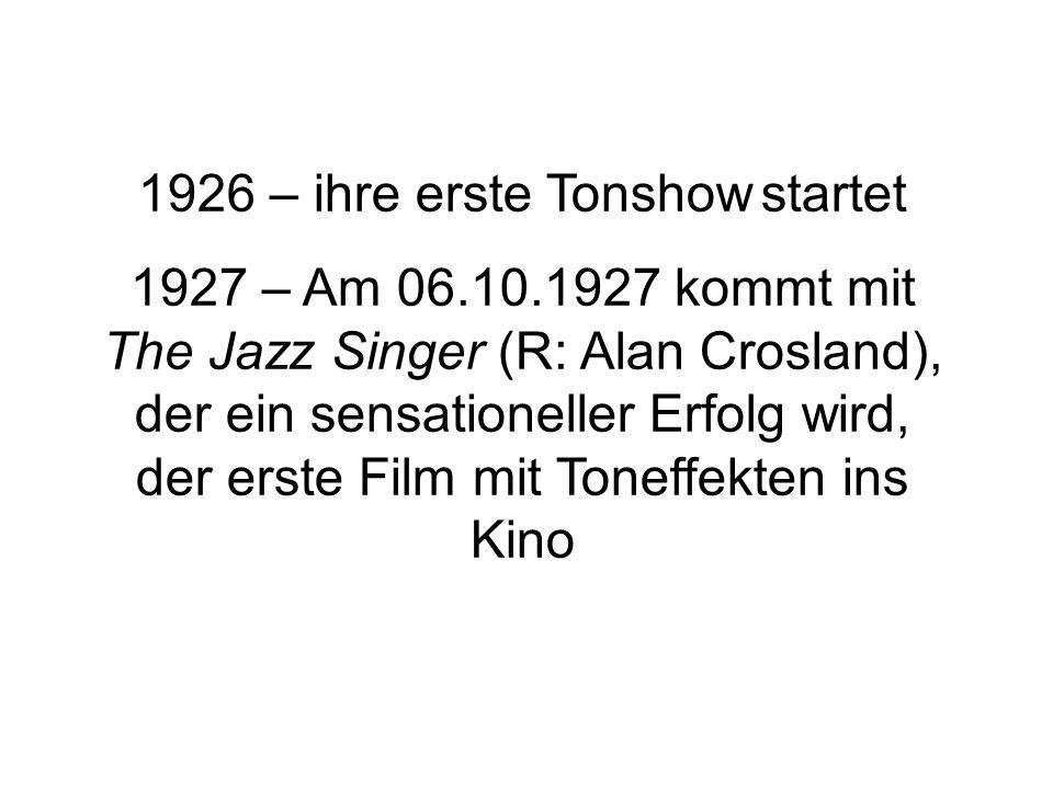 1926 – ihre erste Tonshow startet 1927 – Am 06.10.1927 kommt mit The Jazz Singer (R: Alan Crosland), der ein sensationeller Erfolg wird, der erste Film mit Toneffekten ins Kino