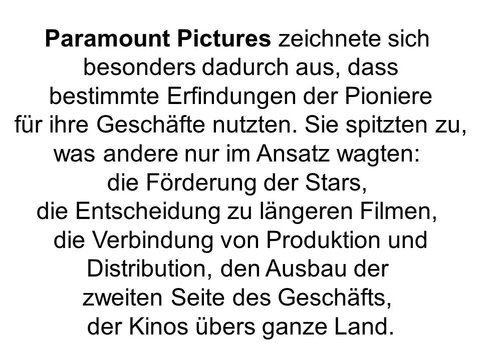Paramount Pictures zeichnete sich besonders dadurch aus, dass bestimmte Erfindungen der Pioniere für ihre Geschäfte nutzten. Sie spitzten zu, was ande
