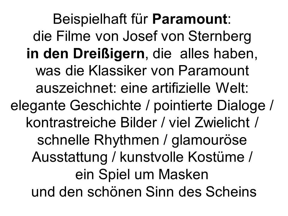 Beispielhaft für Paramount: die Filme von Josef von Sternberg in den Dreißigern, die alles haben, was die Klassiker von Paramount auszeichnet: eine ar