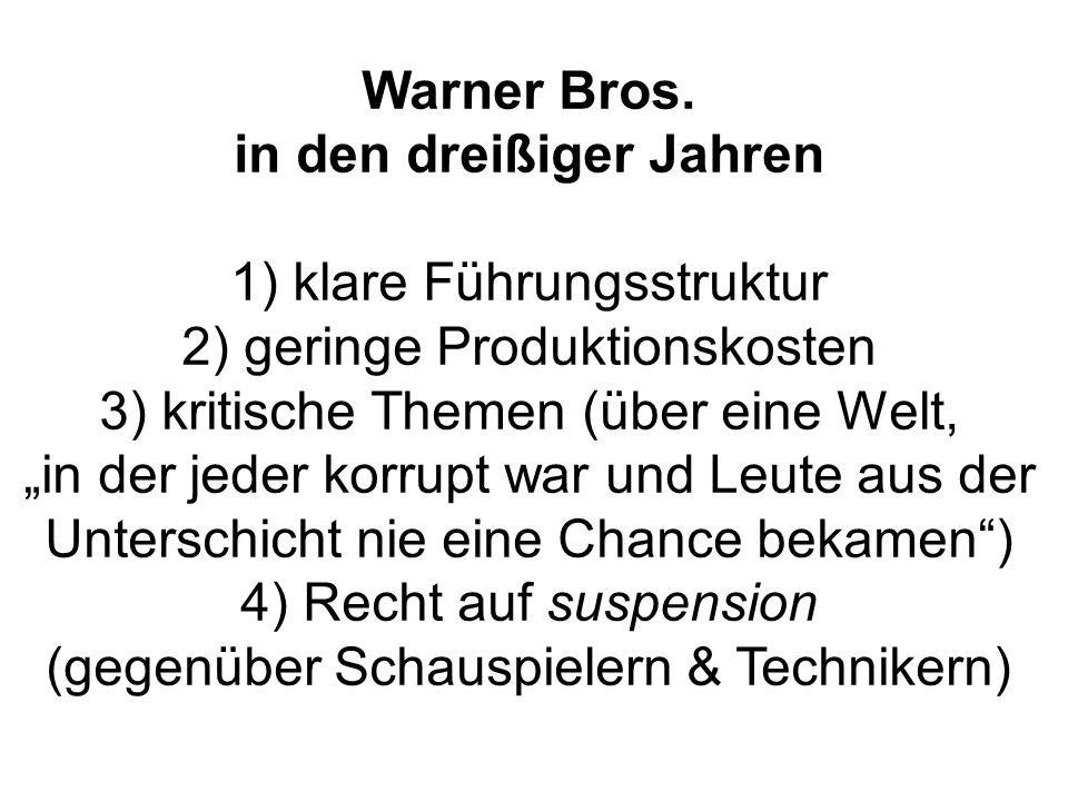 Warner Bros. in den dreißiger Jahren 1) klare Führungsstruktur 2) geringe Produktionskosten 3) kritische Themen (über eine Welt, in der jeder korrupt