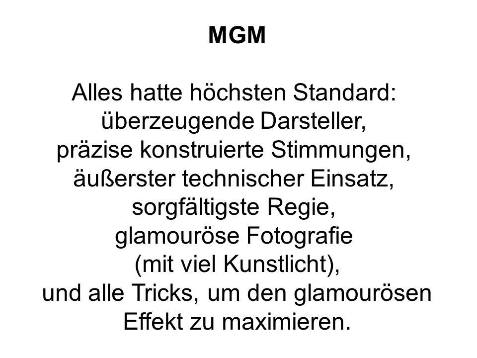 MGM Alles hatte höchsten Standard: überzeugende Darsteller, präzise konstruierte Stimmungen, äußerster technischer Einsatz, sorgfältigste Regie, glamo