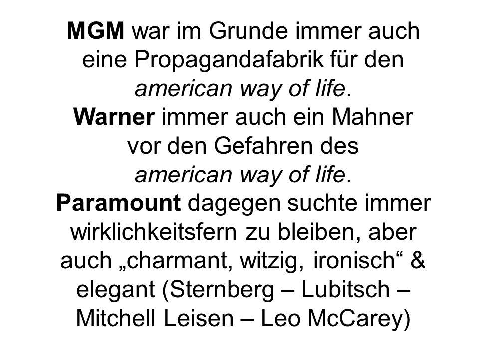 MGM war im Grunde immer auch eine Propagandafabrik für den american way of life. Warner immer auch ein Mahner vor den Gefahren des american way of lif