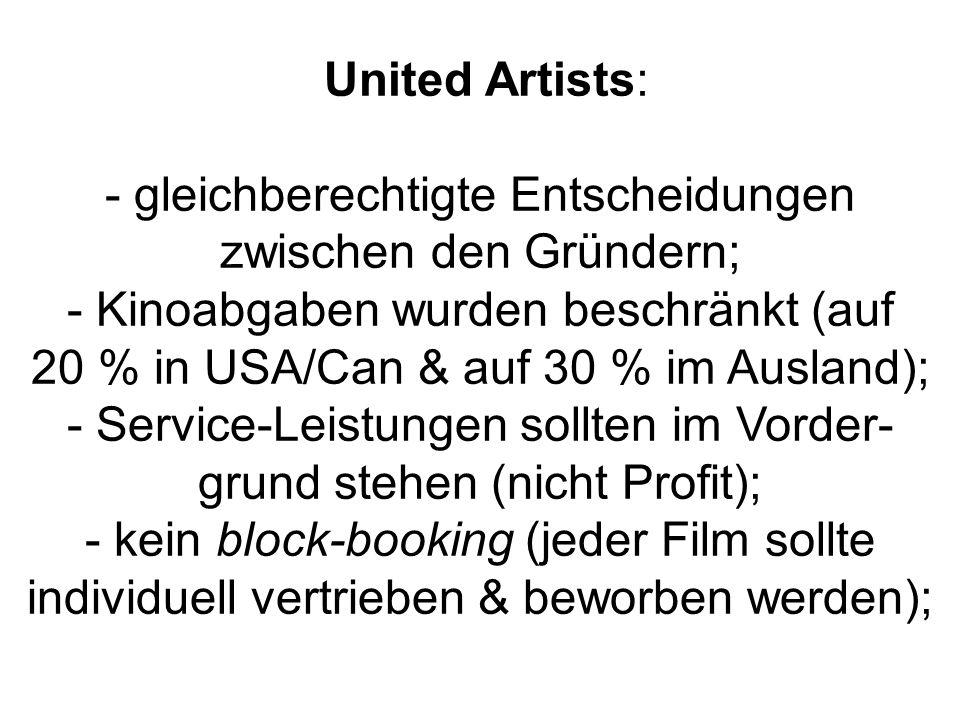 United Artists: - gleichberechtigte Entscheidungen zwischen den Gründern; - Kinoabgaben wurden beschränkt (auf 20 % in USA/Can & auf 30 % im Ausland);