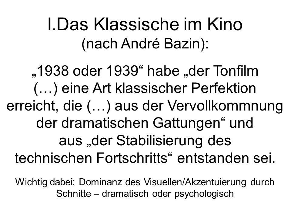 I.Das Klassische im Kino (nach André Bazin): 1938 oder 1939 habe der Tonfilm (…) eine Art klassischer Perfektion erreicht, die (…) aus der Vervollkomm