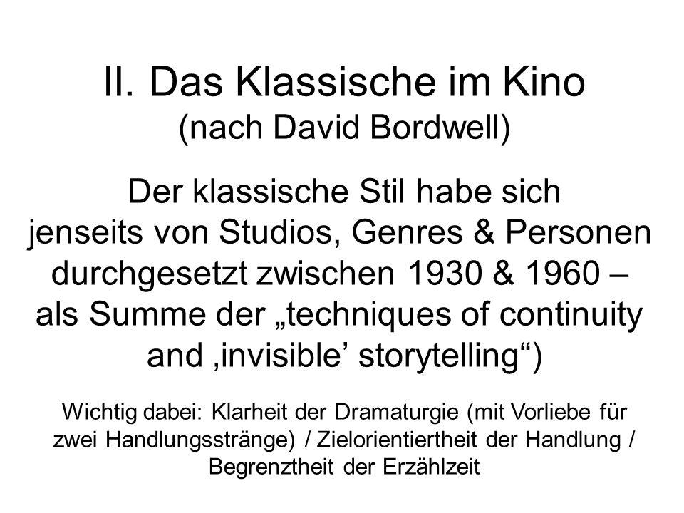 II. Das Klassische im Kino (nach David Bordwell) Der klassische Stil habe sich jenseits von Studios, Genres & Personen durchgesetzt zwischen 1930 & 19