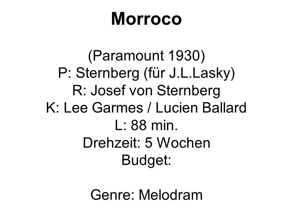 Morroco (Paramount 1930) P: Sternberg (für J.L.Lasky) R: Josef von Sternberg K: Lee Garmes / Lucien Ballard L: 88 min. Drehzeit: 5 Wochen Budget: Genr
