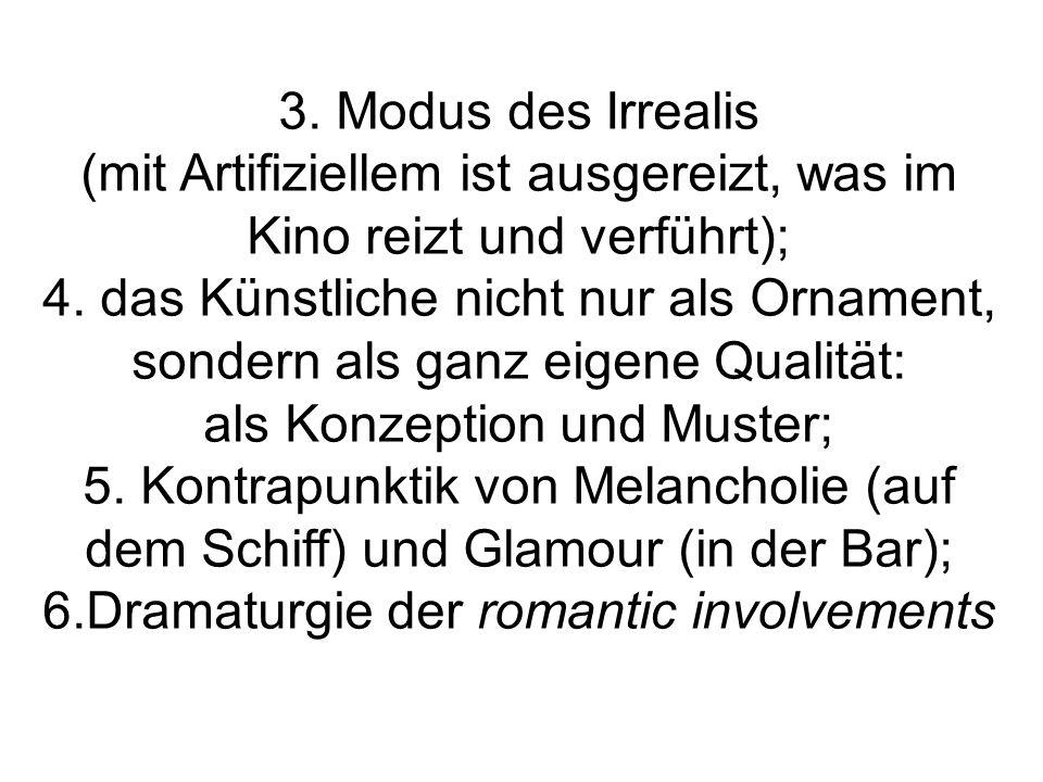 3. Modus des Irrealis (mit Artifiziellem ist ausgereizt, was im Kino reizt und verführt); 4. das Künstliche nicht nur als Ornament, sondern als ganz e