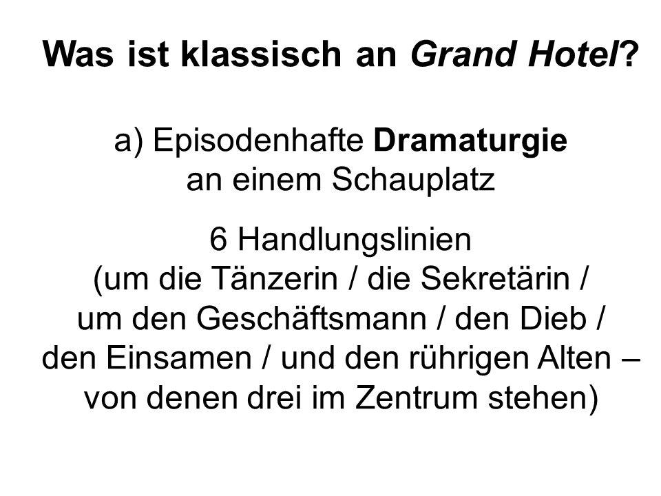 Was ist klassisch an Grand Hotel? a) Episodenhafte Dramaturgie an einem Schauplatz 6 Handlungslinien (um die Tänzerin / die Sekretärin / um den Geschä