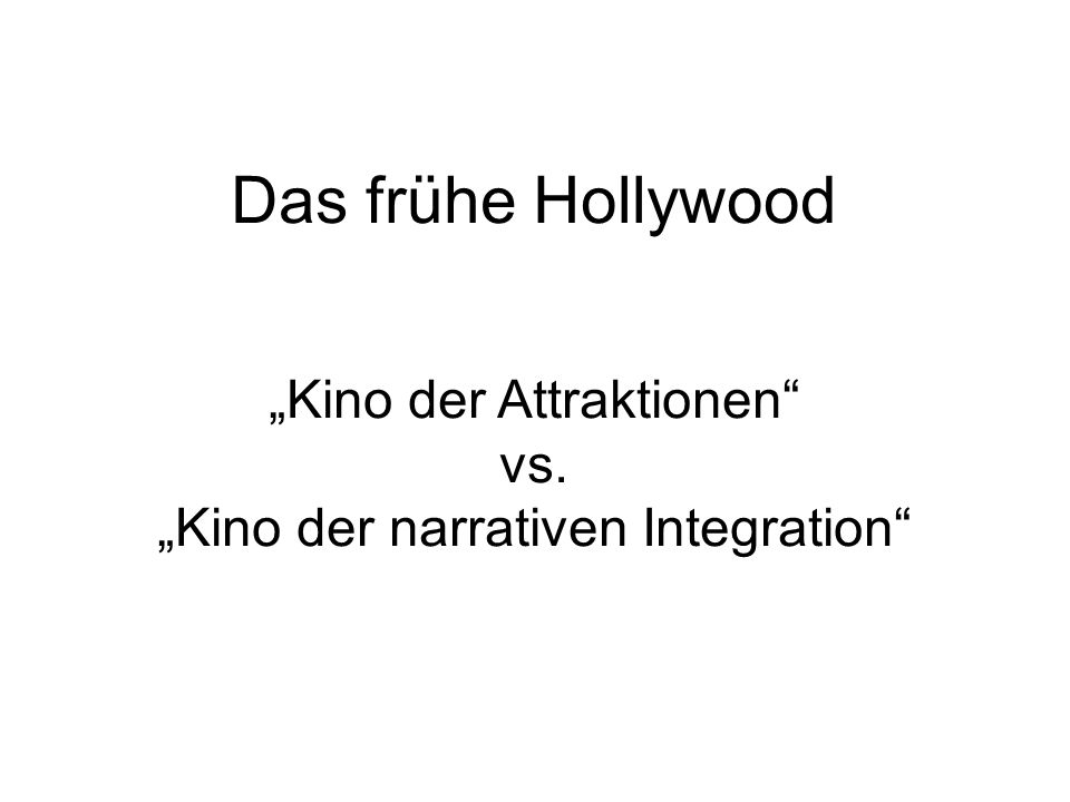Das frühe Hollywood Kino der Attraktionen vs. Kino der narrativen Integration