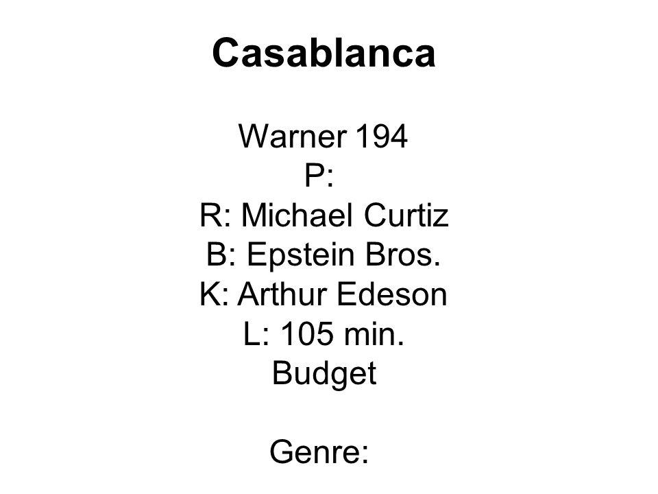 Casablanca Warner 194 P: R: Michael Curtiz B: Epstein Bros. K: Arthur Edeson L: 105 min. Budget Genre: