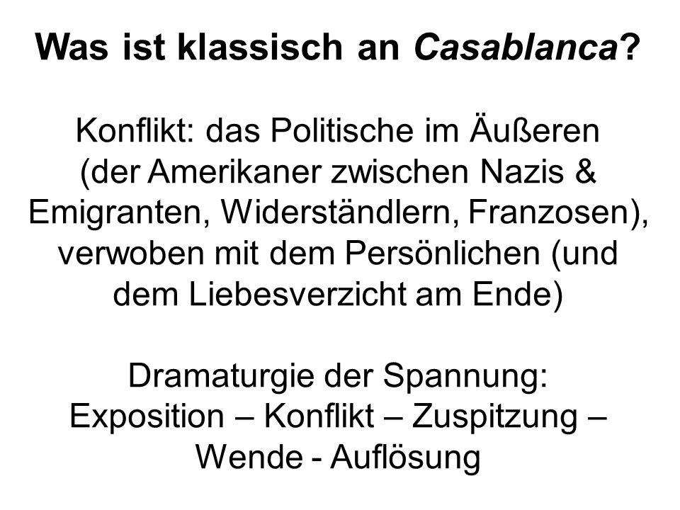 Was ist klassisch an Casablanca? Konflikt: das Politische im Äußeren (der Amerikaner zwischen Nazis & Emigranten, Widerständlern, Franzosen), verwoben