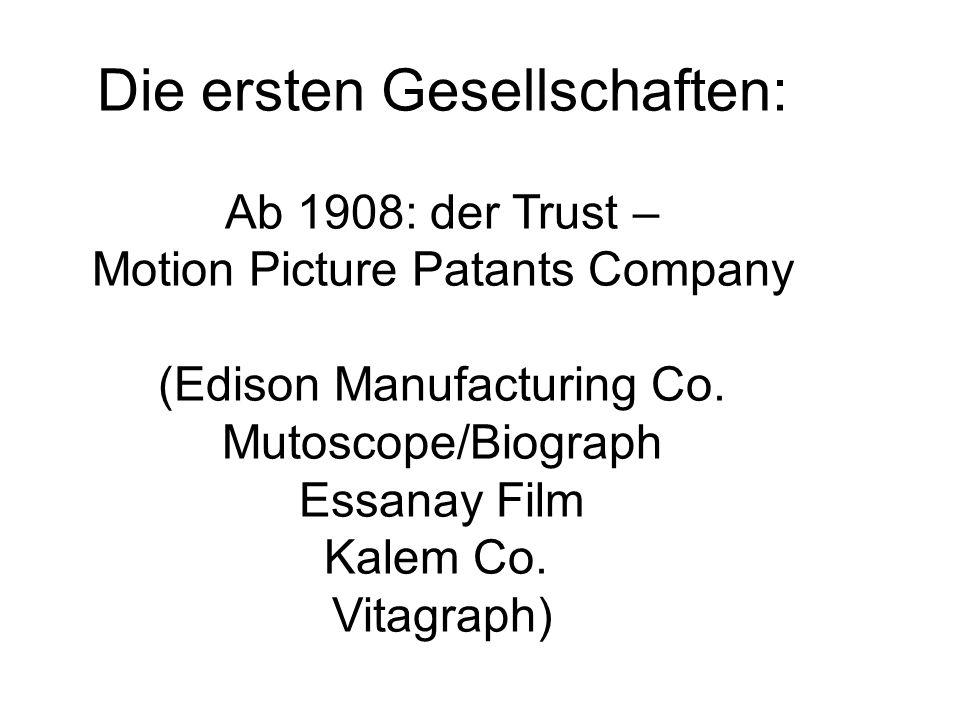 Die ersten Gesellschaften: Ab 1908: der Trust – Motion Picture Patants Company (Edison Manufacturing Co. Mutoscope/Biograph Essanay Film Kalem Co. Vit