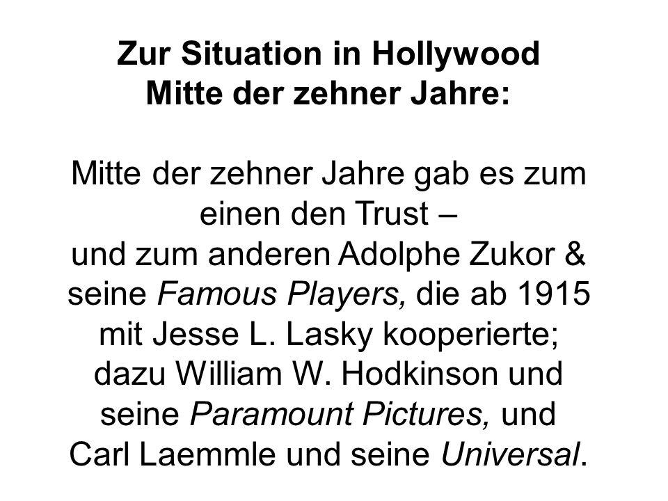 Zur Situation in Hollywood Mitte der zehner Jahre: Mitte der zehner Jahre gab es zum einen den Trust – und zum anderen Adolphe Zukor & seine Famous Pl
