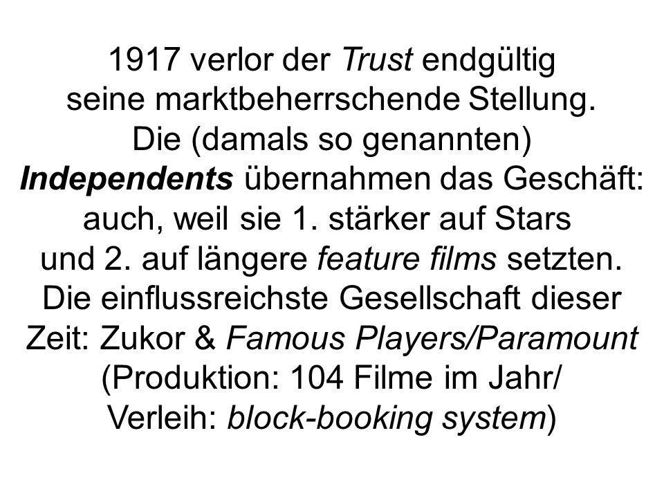 1917 verlor der Trust endgültig seine marktbeherrschende Stellung. Die (damals so genannten) Independents übernahmen das Geschäft: auch, weil sie 1. s