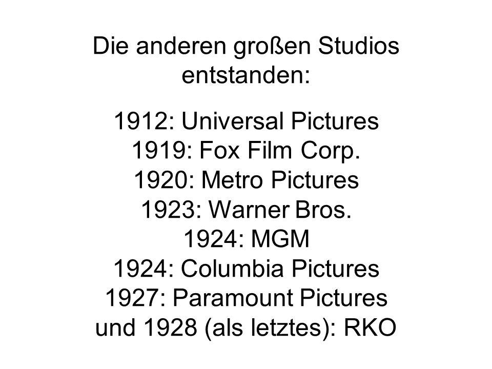 Die anderen großen Studios entstanden: 1912: Universal Pictures 1919: Fox Film Corp. 1920: Metro Pictures 1923: Warner Bros. 1924: MGM 1924: Columbia