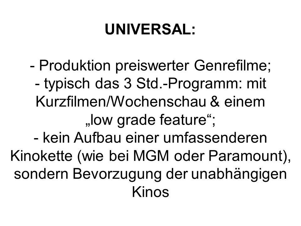 UNIVERSAL: - Produktion preiswerter Genrefilme; - typisch das 3 Std.-Programm: mit Kurzfilmen/Wochenschau & einem low grade feature; - kein Aufbau ein