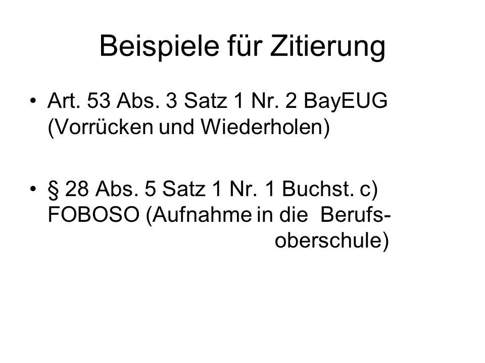 Beispiele für Zitierung Art. 53 Abs. 3 Satz 1 Nr. 2 BayEUG (Vorrücken und Wiederholen) § 28 Abs. 5 Satz 1 Nr. 1 Buchst. c) FOBOSO (Aufnahme in die Ber