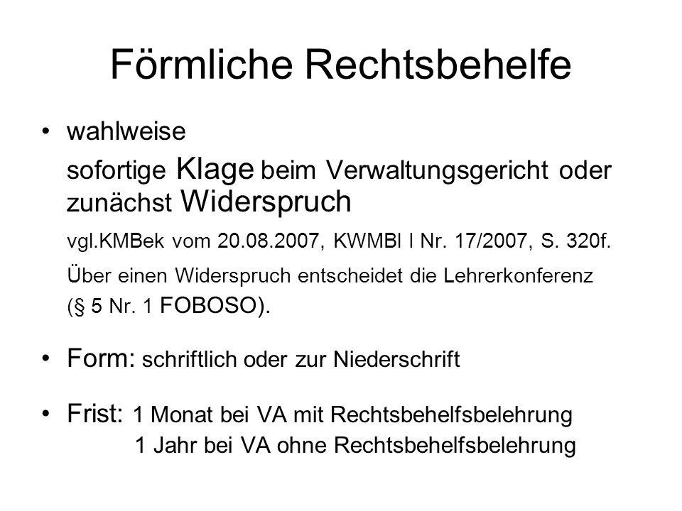 Förmliche Rechtsbehelfe wahlweise sofortige Klage beim Verwaltungsgericht oder zunächst Widerspruch vgl.KMBek vom 20.08.2007, KWMBl I Nr. 17/2007, S.