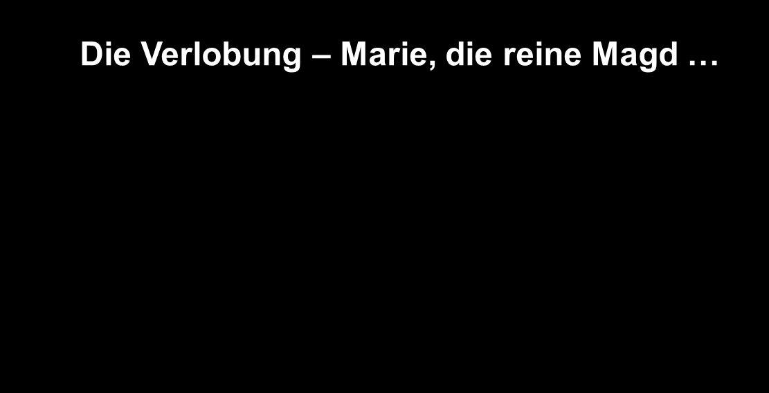 Die Verlobung – Marie, die reine Magd …