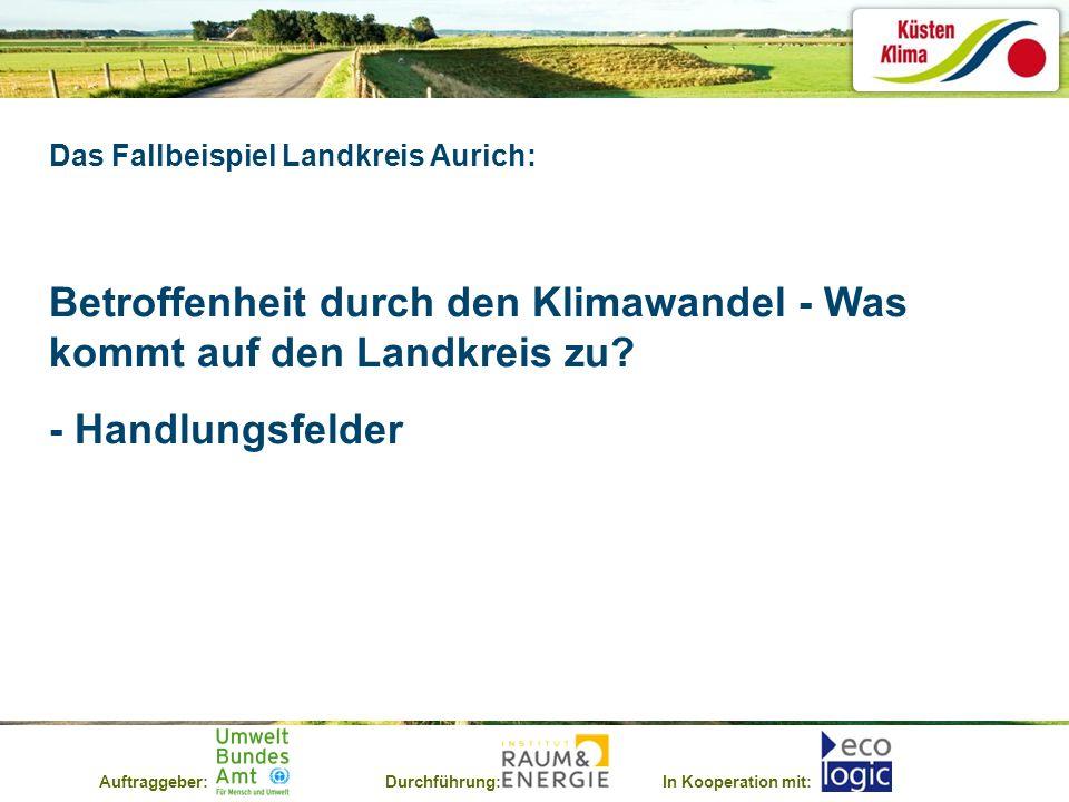 Auftraggeber:Durchführung:In Kooperation mit: Das Fallbeispiel Landkreis Aurich: Betroffenheit durch den Klimawandel - Was kommt auf den Landkreis zu.