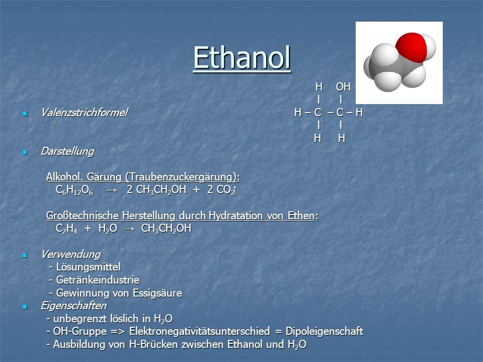 Ethanol H OH H OH l l l l Valenzstrichformel H – C – C – H Valenzstrichformel H – C – C – H l l l l H H H H Darstellung Darstellung Alkohol. Gärung (T