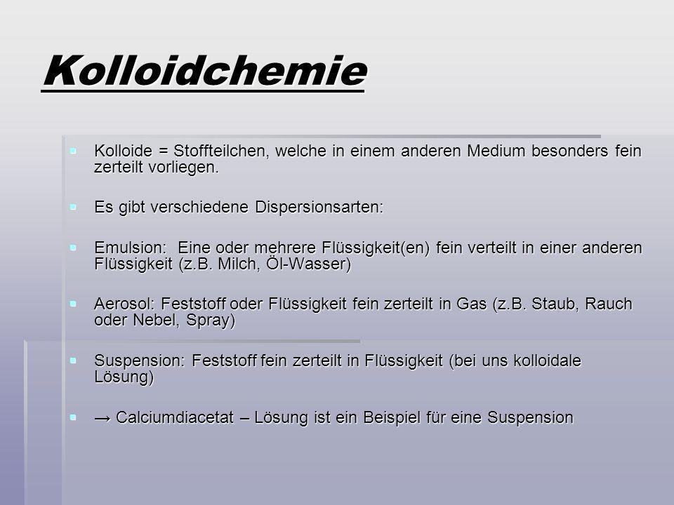 Kolloidchemie Kolloide = Stoffteilchen, welche in einem anderen Medium besonders fein zerteilt vorliegen. Kolloide = Stoffteilchen, welche in einem an