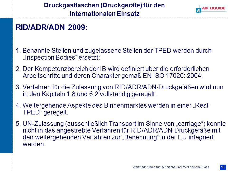 Weltmarktführer für technische und medizinische Gase 16 RID/ADR/ADN 2009: 1. Benannte Stellen und zugelassene Stellen der TPED werden durch Inspection
