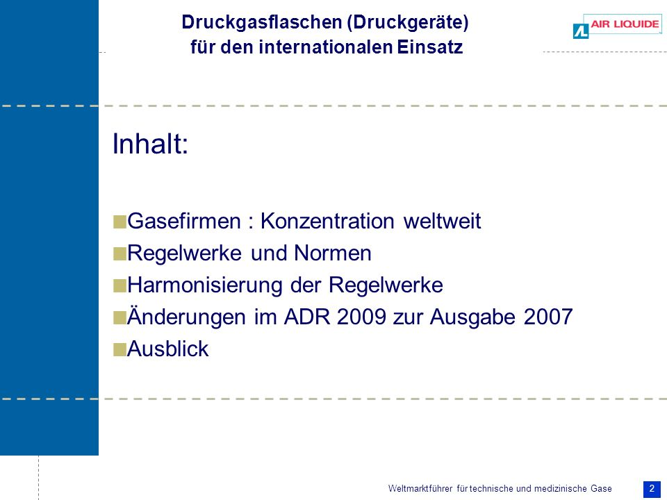 Weltmarktführer für technische und medizinische Gase 2 Druckgasflaschen (Druckgeräte) für den internationalen Einsatz Inhalt: Gasefirmen : Konzentrati