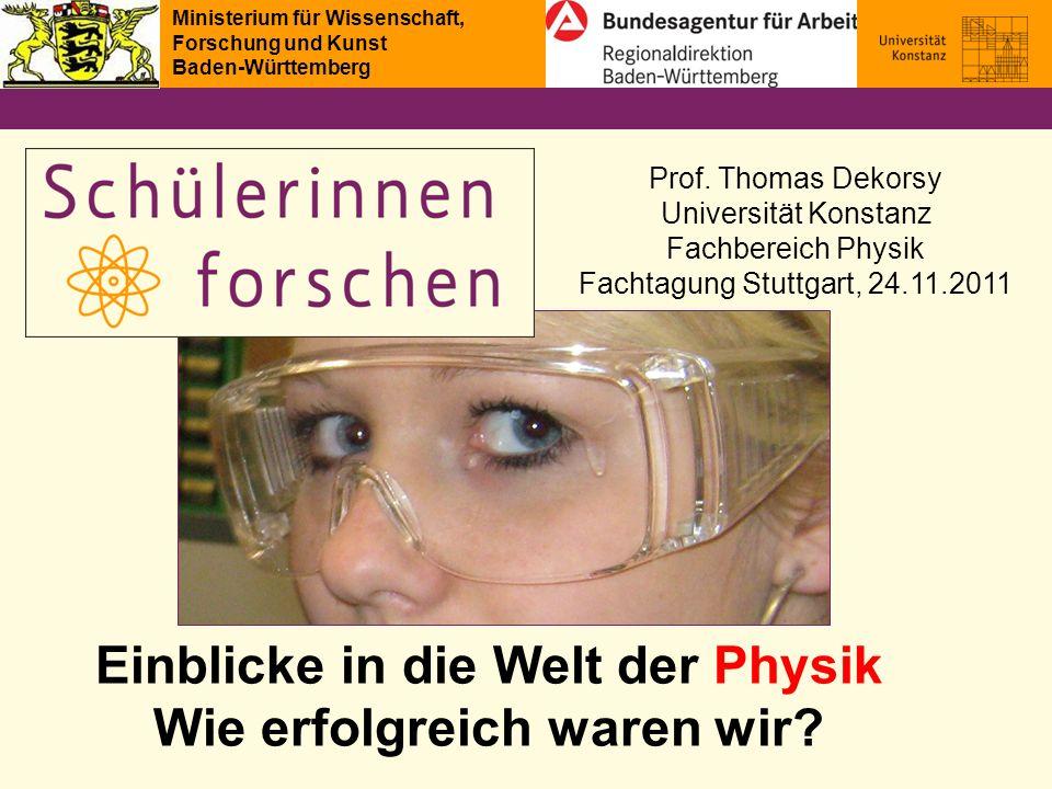 Einblicke in die Welt der Physik Wie erfolgreich waren wir? Prof. Thomas Dekorsy Universität Konstanz Fachbereich Physik Fachtagung Stuttgart, 24.11.2